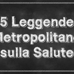 5 Leggende Metropolitane sulla Salute