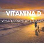Come Evitare una Carenza di Vitamina D